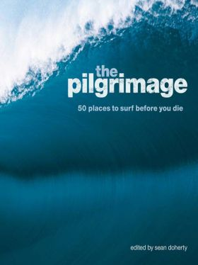 The Pilgrimage: 50 Places to Surf Before You Die