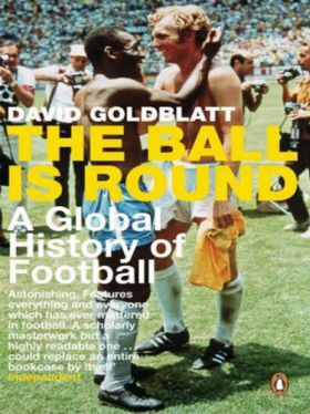 The Ball Is Round - A Global History about Football