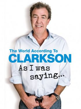 The World According to Clarkson: As I Was Saying...