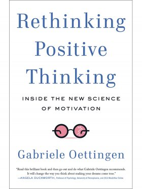 Rethinking Positive Thinking- Inside The New Science Of Motivation