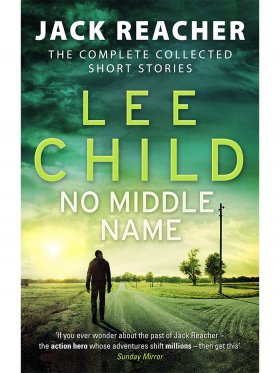 No Middle Name, The Complete Collected Jack Reacher Stories