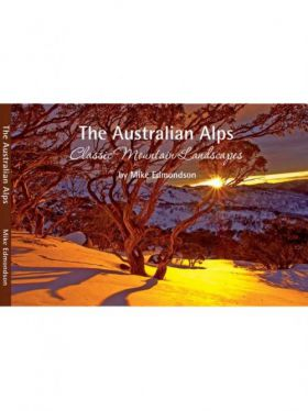 The Australian Alps, Classic Mountain Landscapes by Mike Edmondson