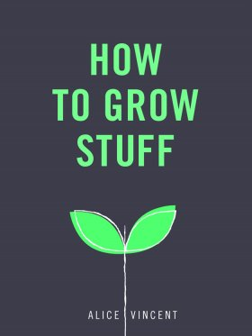 How to Grow Stuff - Easy, no-stress gardening for beginners
