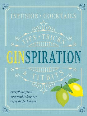 Ginspiration - Everything You'll Need to Know to Enjoy the Perfect Gin